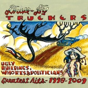 Drive-By Truckers - Ugly Buildings, Whores and Politicians (Greatest Hits)