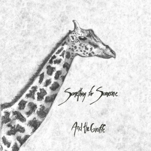 And The Giraffe - Something For Someone