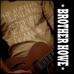 Brother Howe - Heaven Is My Retirement Plan