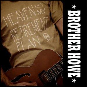 Brother Howe - Heaven Is My Retirement Plan