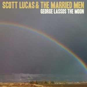 Scott Lucas And The Married Men - George Lassos The Moon