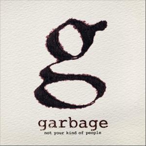 Garbage - Not Your Kind Of People