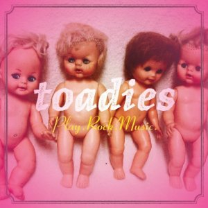 Toadies - Play.Rock.Music.
