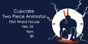 Cupcake and Two Piece Animator poster for 2/22/13