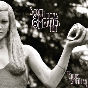 Scott Lucas & The Married Men - Cruel Summer EP