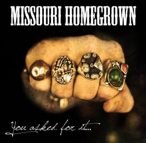"""The cover of Missouri Homegrown's first album """"You Asked For It..."""" a live album recorded live at Cafe Acoustic in St. Joseph, MO."""