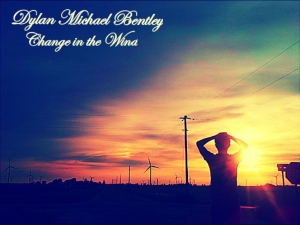 Dylan Michael Bentley - Change In The Wind