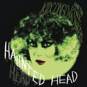 Kid Congo and the Pink Monkey Birds - Haunted Head