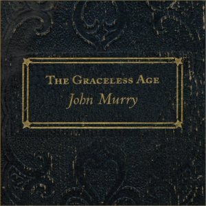 John Murry - The Graceless Age