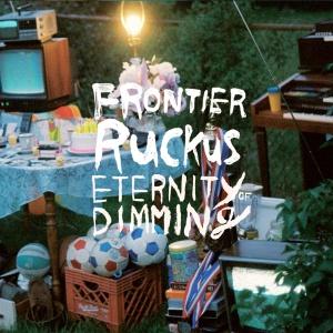 Frontier Ruckus - Eternity Of Dimming