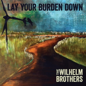 The Wilhelm Brothers - Lay Your Burden Down