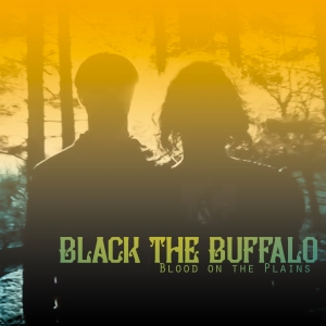 Black The Buffalo - Blood On The Plains