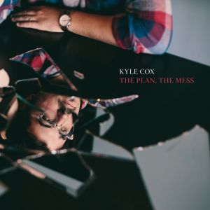 Kyle Cox - The Plan, The Mess