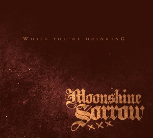 Moonshine Sorrow - While You're Drinking