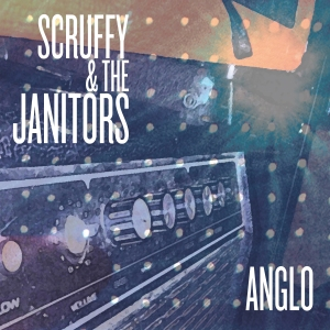 Scruffy & The Janitors - Anglo