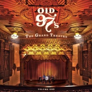 Old 97's - Grand Theatre Volume One