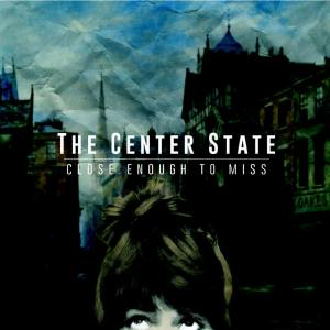 The Center State - Close Enough To Miss