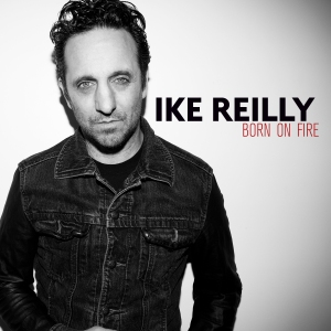 Ike Reilly - Born On Fire