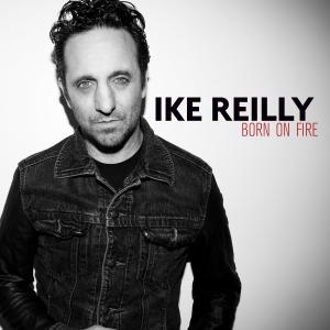 Ike Reilly - Born On Fire