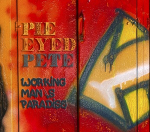 Pie Eyed Pete - Working Man's Paradise