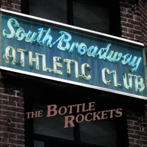 The Bottle Rockets - South Broadway Athletic Club