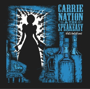 Carrie Nation and the Speakeasy - Hachetations