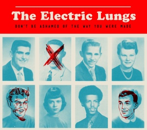 The Electric Lungs - Don't Be Ashamed of the Way You Were Made