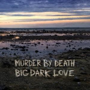 MurderByDeathBigDarkLove