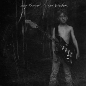 Joey Kneiser - The Wildness