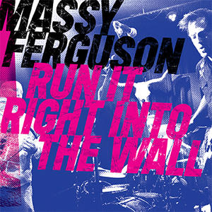 Massy Ferguson - Run It Right Into The Wall