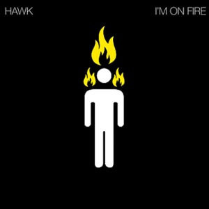 Hawk - I'm On Fire