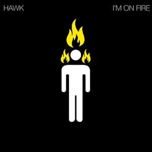 Hawk - I'm On Fire