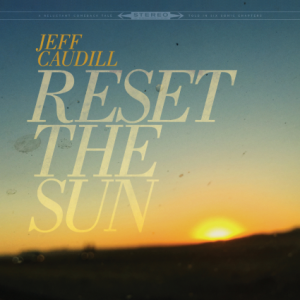 Jeff Caudill - Reset The Sun