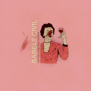 Barely Civil - We Can Live Here Forever
