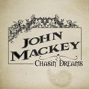 John Mackey - Chasin' Dreams