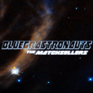 The Matchsellers - Bluegrastronauts