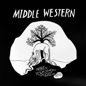 Middle Western - When Your Demons Are Under Ground and You've Got To Dig Them Up