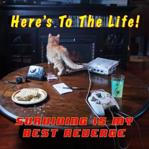 Here's To The Life! -Surviving Is My Best Revenge