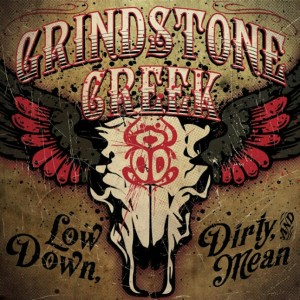 Grindstone Creek - Low Down, Dirty and Mean