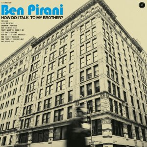 Ben Pirani - How Do I Talk To My Brother