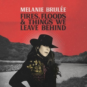 Melanie Brulee - Fires, Floods & Things We Left Behind